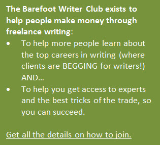 The Barefoot Writer Club's mission is to help people make money freelance writing